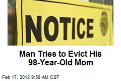 Man Tries to Evict His 98-Year-Old Mom