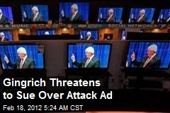 Gingrich Threatens to Sue Over Attack Ad