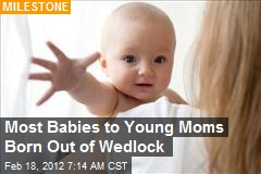 Most Babies to Young Moms Born Out of Wedlock
