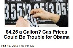 $4.25 a Gallon? Gas Prices Could Be Trouble for Obama