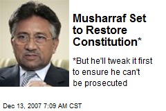 Musharraf Set to Restore Constitution*