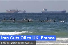 Iran Cuts Oil to UK, France