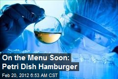 On the Menu Soon: Petri Dish Hamburger