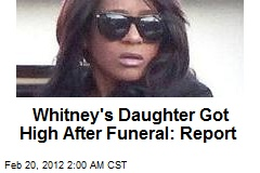 Whitney's Daughter Got High After Funeral: Report