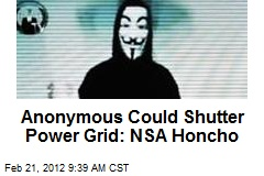 Anonymous Could Shutter Power Grid: NSA Honcho