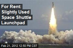 For Rent: Slightly Used Space Shuttle Launchpad