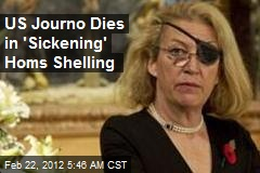US Journo Dies in 'Sickening' Homs Shelling