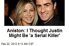 Aniston: I Thought Justin Might Be 'a Serial Killer'