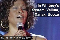 In Whitney's System: Valium, Xanax, Booze