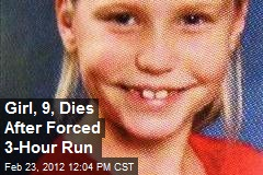Girl, 9, Dies After Forced 3-Hour Run
