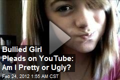 Bullied Girl Pleads on YouTube: Am I Pretty or Ugly?