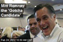 Mitt Romney: the 'Gotcha Candidate'