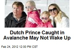 Dutch Prince Caught in Avalanche May Not Wake Up