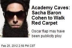Academy Caves: Sacha Baron Cohen to Walk Red Carpet