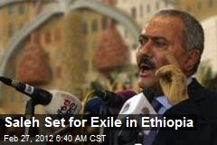 Saleh Set for Exile in Ethiopia