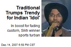 Traditional Trumps Trendy for Indian 'Idol'
