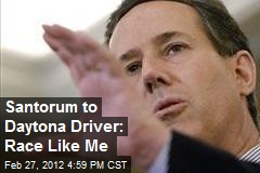 Santorum to Daytona Driver: Race Like Me