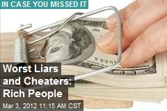 Worst Liars and Cheaters: Rich People