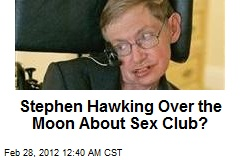 Stephen Hawking Over the Moon About Sex Club?