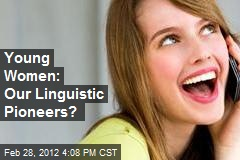 Young Women: Our Linguistic Pioneers?