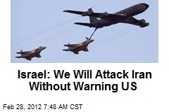 Israel: We Will Attack Iran Without Warning US