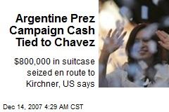 Argentine Prez Campaign Cash Tied to Chavez