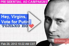 Hey, Virgins, Vote for Putin!