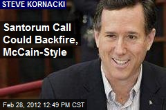 Santorum Call Could Backfire, McCain-Style
