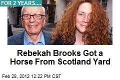 Rebekah Brooks Got a Horse From Scotland Yard