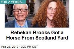Rebekah Brooks Got a Horse From Scotland Yard