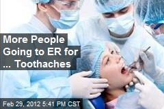 More People Going to ER for ... Toothaches
