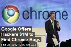 Google Offers Hackers $1M to Find Chrome Bugs