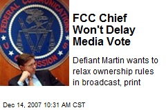 FCC Chief Won't Delay Media Vote