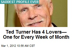 Ted Turner Has 4 Lovers— One for Every Week of Month
