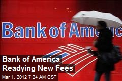 Bank of America Readying New Fees