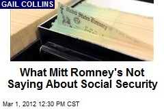 What Mitt Romney's Not Saying About Social Security