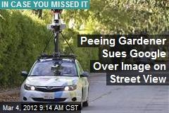 Peeing Gardener Sues Google Over Image on Street View