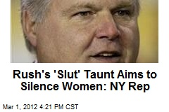 Rush's 'Slut' Taunt Aims to Silence Women: NY Rep