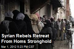 Syrian Rebels Retreat From Homs Stronghold