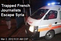 Trapped French Journalists Escape Syria