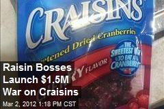 Raisin Bosses Launch $1.5M War on Craisins