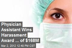 Physician Assistant Wins Harassment Award ... of $168M