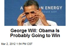 George Will: Obama Is Probably Going to Win
