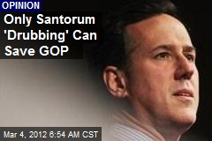 Only Santorum 'Drubbing' Can Save GOP