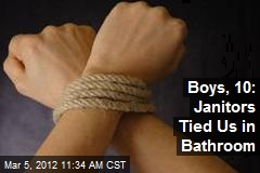 Boys, 10: Janitors Tied Us in Bathroom