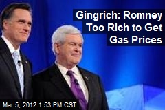 Gingrich: Romney Too Rich to Get Gas Prices