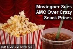 Moviegoer Sues AMC Over Crazy Snack Prices