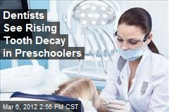 Dentists See Rising Tooth Decay in Preschoolers