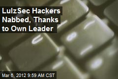 LulzSec Hackers Nabbed, Thanks to Own Leader