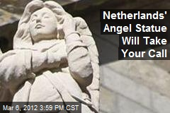 Netherlands' Angel Statue Will Take Your Call